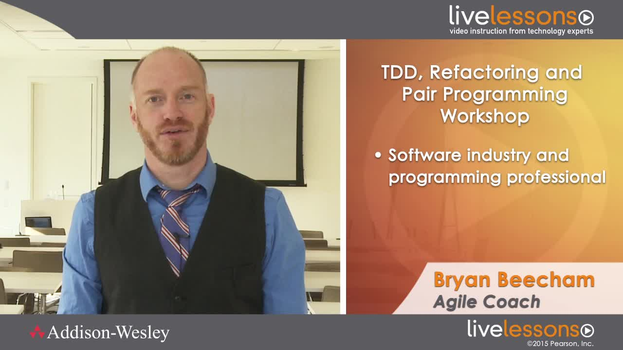 Test Driven Development (TDD), Refactoring and Pair Programming LiveLessons (Workshop), Downloadable Video