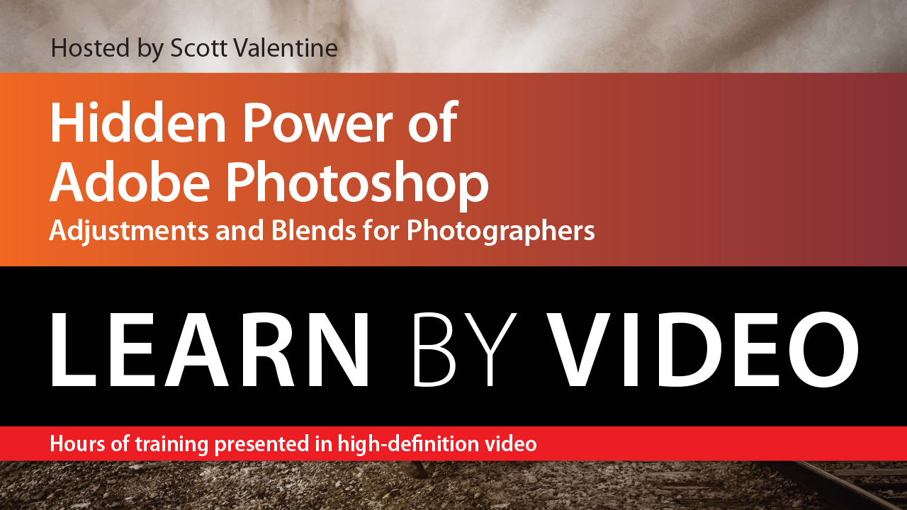 Hidden Power of Adobe Photoshop: Adjustments and Blends for Photographers: Learn by Video