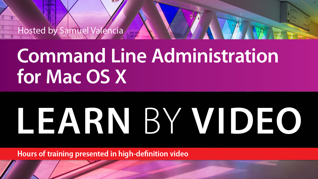 Command Line Administration for Mac OS X Learn by Video