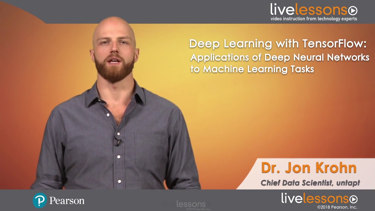 Deep Learning with TensorFlow LiveLessons: Applications of Deep Neural Networks to Machine Learning Tasks