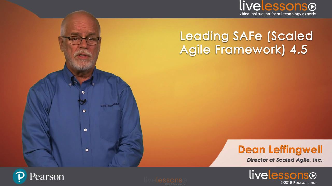 Leading SAFe (Scaled Agile Framework) 4.5 LiveLessons: Leading the Lean Enterprise with the Scaled Agile Framework (Video Training)