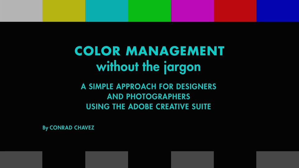 Color Management without the Jargon: A Simple Approach for Designers and Photographers Using the Adobe Creative Suite