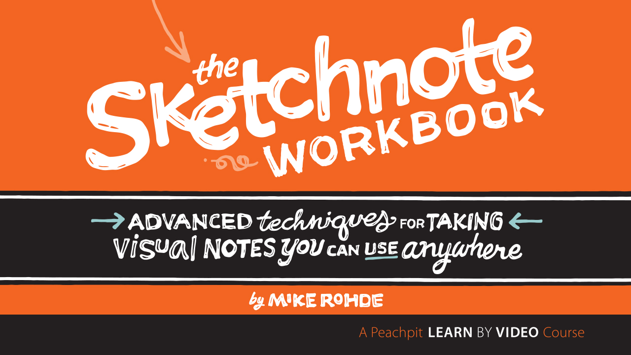 Sketchnote Workbook Video, The: Advanced techniques for taking visual notes you can use anywhere