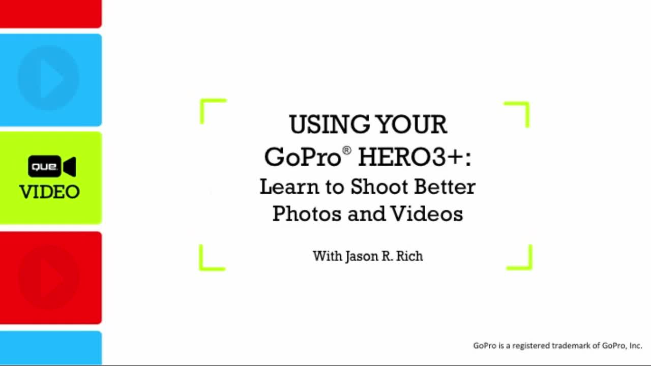 Using Your GoPro Hero3+: Learn to Shoot Better Photos and Videos (Que Video): Learn to Shoot, Edit, and Share Professional Quality Photos and Video with the GoPro Hero3+ Camera