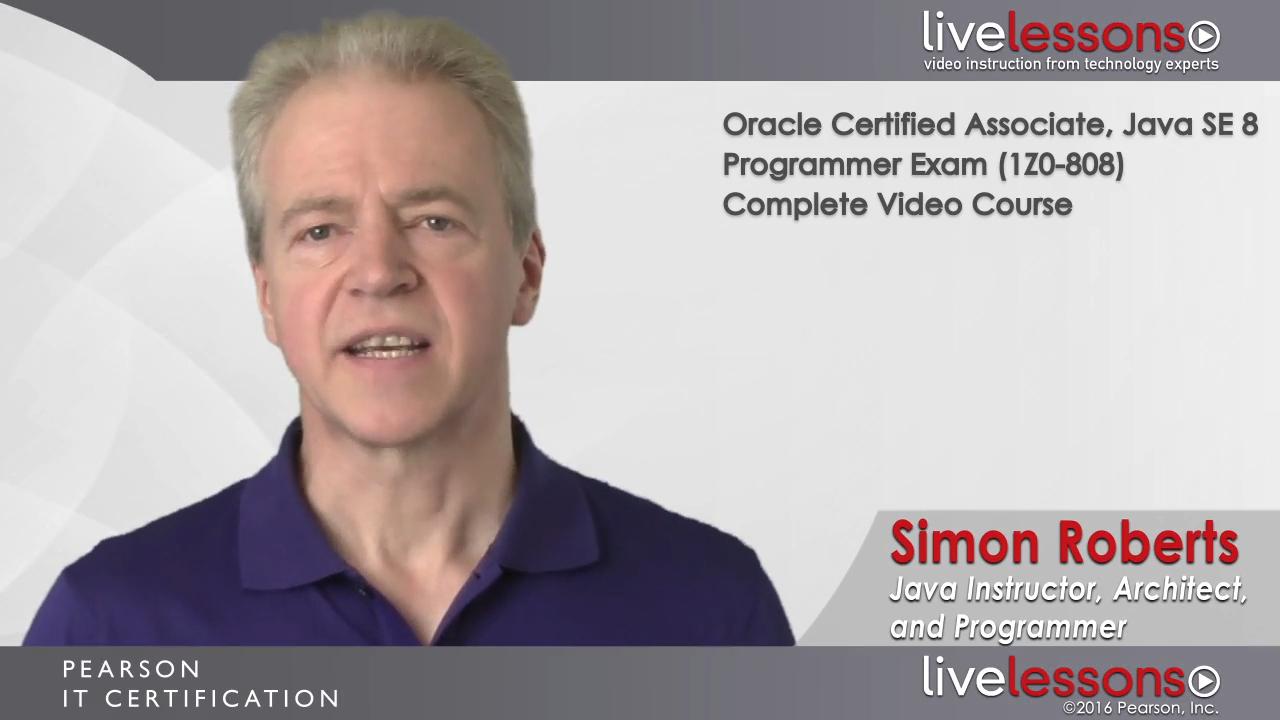 OCA Java SE 8 Programmer I (1Z0-808) Complete Video Course
