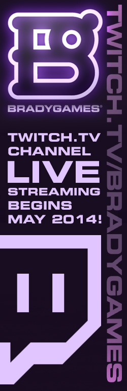 BradyGames on Twitch!  Live streaming begins May 2014.
