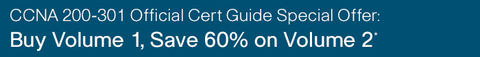 Special Offer: Buy Volume 1 of CCNA 200-301 Official Cert Guide (print edition), save 60% off the list price of Volume 2