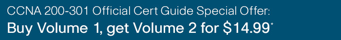 Special Offer: Buy Volume 1 of CCNA 200-301 Official Cert Guide (print edition), get Volume 2 for $14.99
