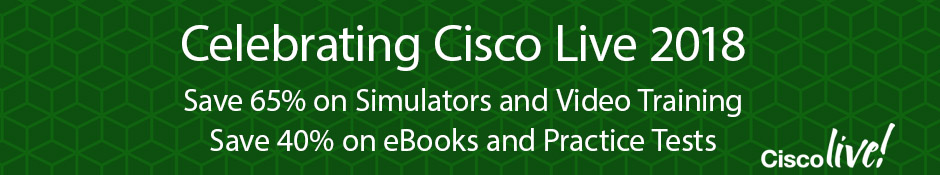 Cisco Press at Cisco Live 2018 -- Save up to 65% on eBooks, Video Training, Practice Tests, and Simulators