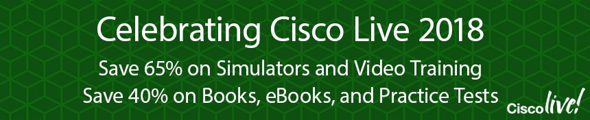 Cisco Press at Cisco Live 2018 -- Save up to 65% on Books, eBooks, Video Training, Practice Tests, and Simulators