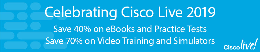 Cisco Press at Cisco Live 2019 -- Save up to 70% on Video Training, Simulators, eBooks, and Practice Tests