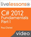 C# 2012 Fundamentals LiveLessons Parts I, II, III, and IV: Part I