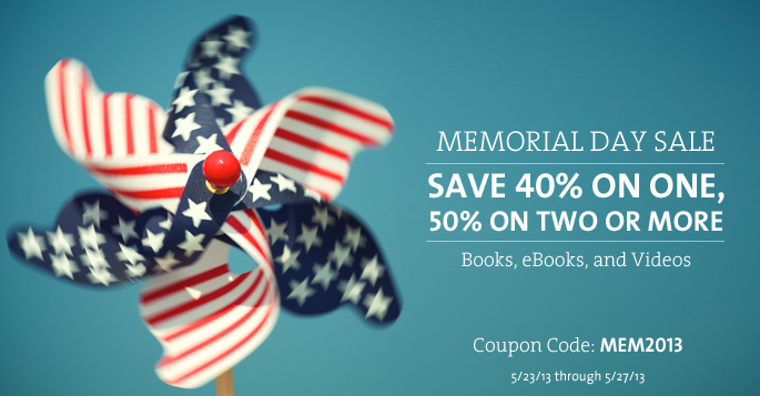 Memorial Day Sale: Save 40% on one, 50% on two or more books, eBooks, and video!