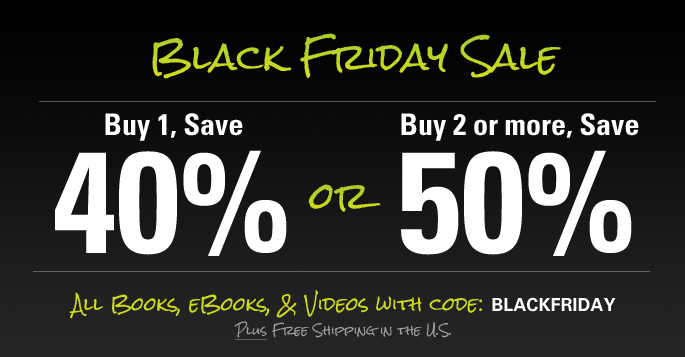 Black Friday Sale: Save 40% on one, 50% on two or more books, eBooks, and videos