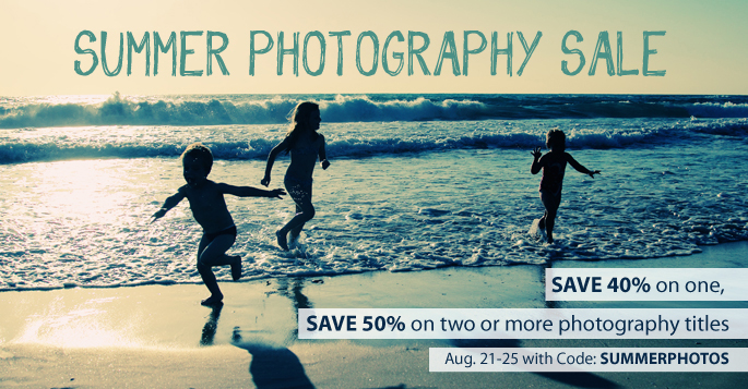 Summer Photography Sale: Save 40% on one, 50% on two or more books, eBooks, and videos