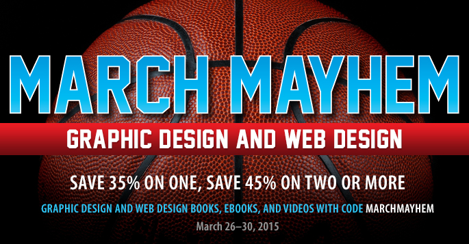 March Mayhem: Save up to 45% on Graphic Design and Web Design titles from Peachpit