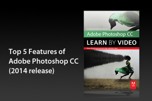 Top Five Features of Adobe Photoshop CC (2014 release)
