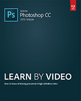 Adobe Photoshop CC (2015 Release): Learn by Video