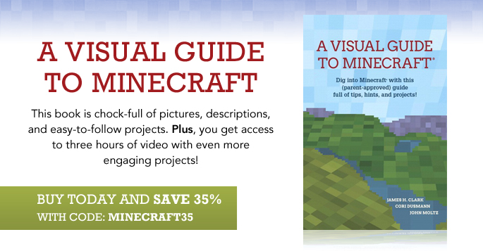 A Visual Guide to Minecraft: Dig into Minecraft with this (parent-approved) guide full of tips, hints, and projects!