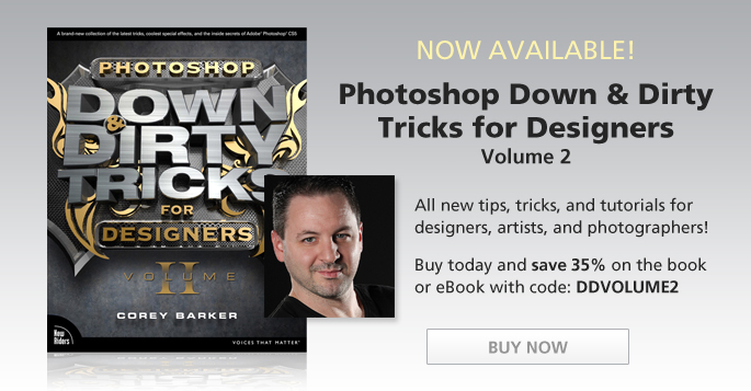 Now Available: Photoshop Down & Dirty Tricks for Designers, Volume 2 | Buy today and save 35% on the book or eBook with code: DDVOLUME2
