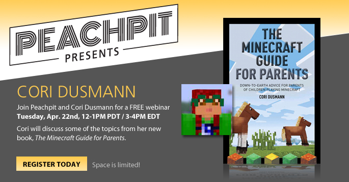 Join Peachpit and Cori Dusmann April 22nd, 12-1PM PDT / 3-4PM EDT, for a free webinar geared to help parents navigate the Minecraft phenomenon.