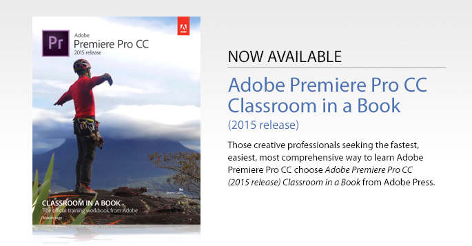 Now Available: Adobe Premiere Pro CC (2015 release) Classroom in a Book