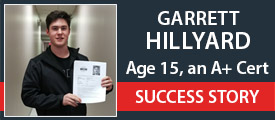 Garrett Hillyard: Age 15, an A+ Certification Success Story