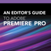 An Editor's Guide to Premiere Pro