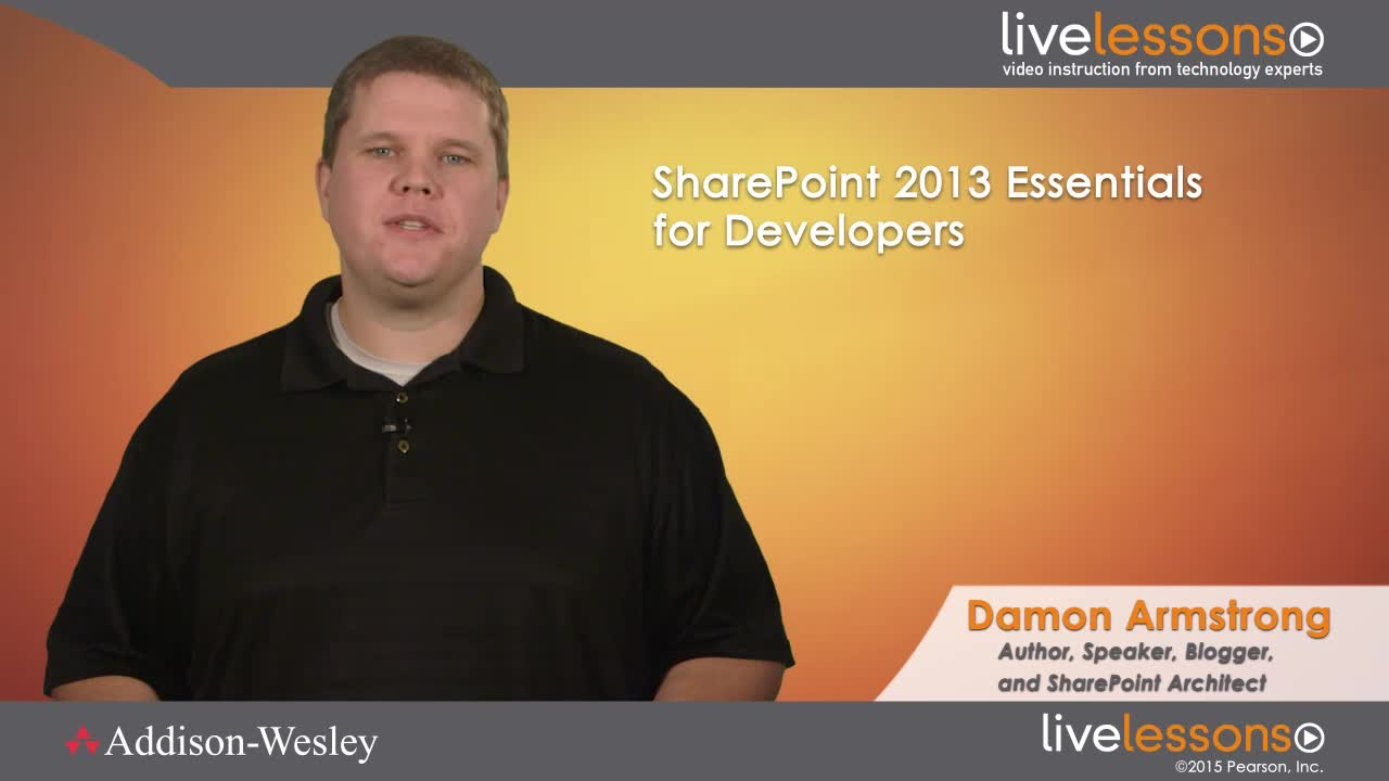 SharePoint 2013 Essentials for Developers LiveLessons (Downloadable Video): A Developers Guide to Beginning or Transitioning to a Career in SharePoint 2013
