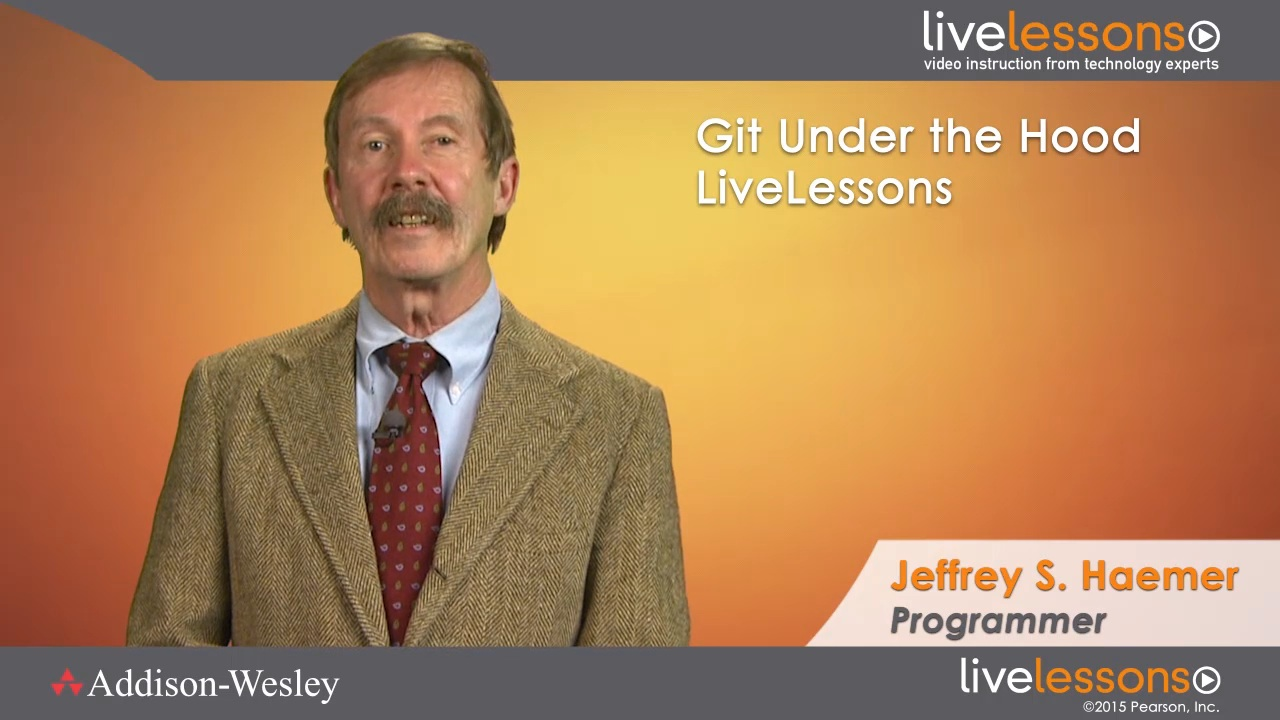 Git Under the Hood LiveLessons (Video Training), Downloadable Version