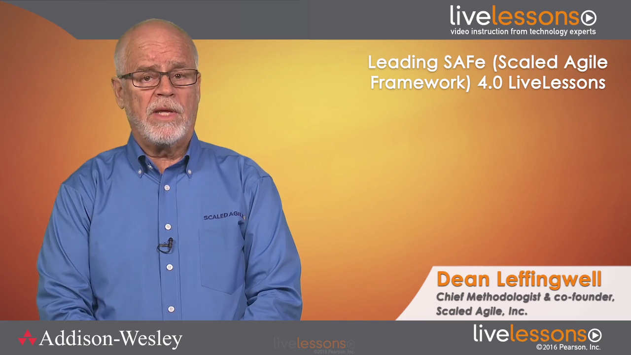 Leading SAFe (Scaled Agile Framework) 4.0 LiveLessons (Video Training), 2nd Edition: Leading the Lean-Agile Enterprise with the Scaled Agile Framework, 2nd Edition