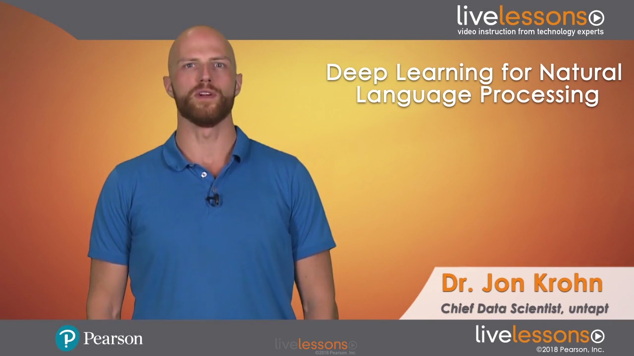 Deep Learning for Natural Language Processing LiveLessons: Applications of Deep Neural Networks to Machine Learning Tasks