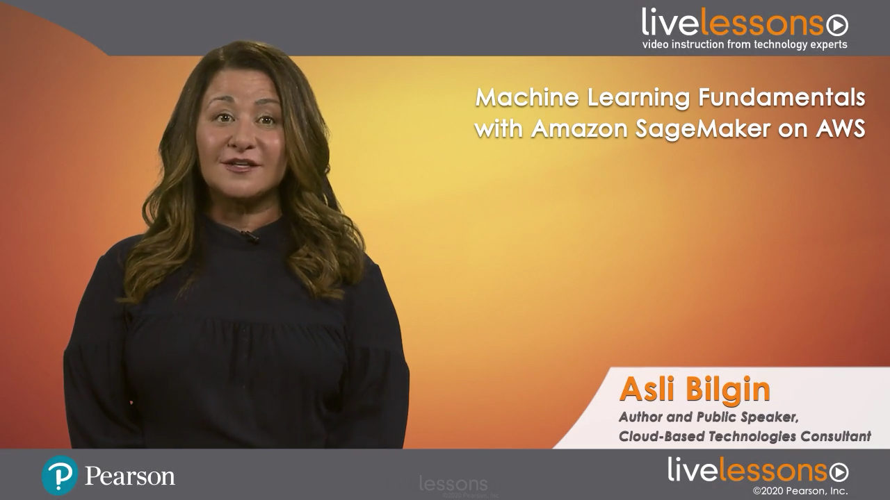 Machine Learning Fundamentals with Amazon SageMaker on AWS LiveLessons (Video Training)