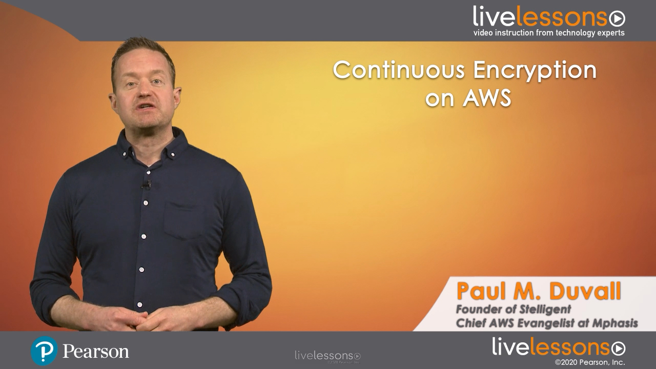 Continuous Encryption on AWS (The DevSecOps on AWS Series) LiveLessons (Video Training)