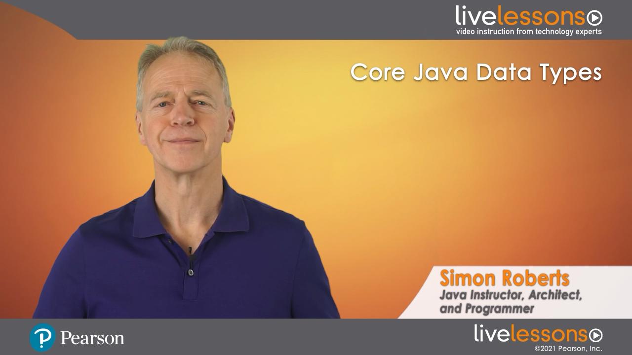 Core Java Data Types LiveLessons (Video Training): The Java SE 11 Developer (1Z0-819) Certification Series