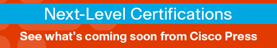Next-Level Certifications: See what's coming soon from Cisco Press