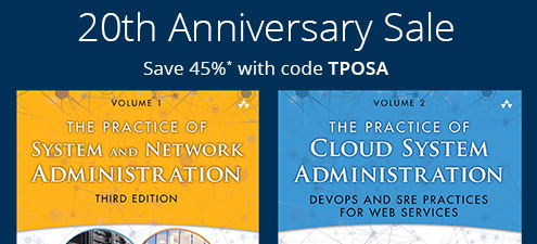 20th Anniversary Sale: Save 45% on Volumes 1 and 2 of The Practice of System Administration