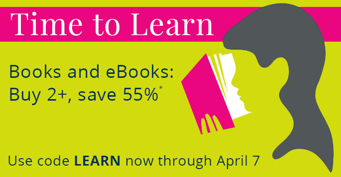 Time to Learn: Buy 2, Save 55% on books and eBooks now through April 7 with discount code LEARN