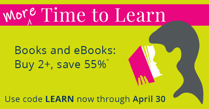 More Time to Learn: Buy 2, Save 55% on books and eBooks now through April 30 with discount code LEARN