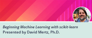 O'Reilly Online Learning Live Online Training: Beginning Machine Learning with scikit-learn with David Mertz
