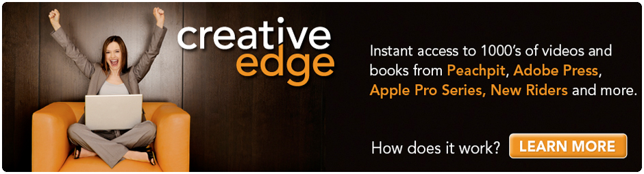 Creative Edge | Instant access to thousands of videos and eBooks from Peachpit, AdobePress, Apple Pro Series, New Riders and more