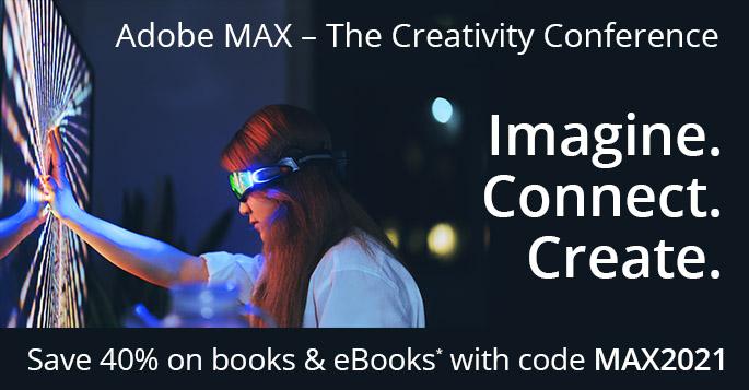 Celebrate Adobe MAX 2021: Save 40% on books and eBooks from Adobe Press