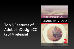 Top Five Features of Adobe InDesign CC (2014 release)