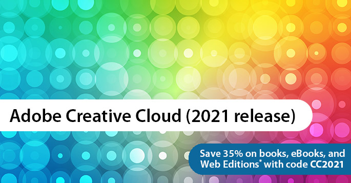 Save 35% on Adobe Creative Cloud (2021 release) books, eBooks, and Web Editions* with code CC2021