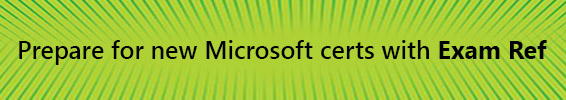 Prepare for new Microsoft certs with Exam Ref