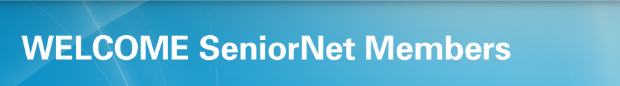 Welcome SeniorNet Members